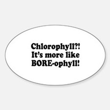 Chlorophyll? More like Bore-ophyll Oval Decal