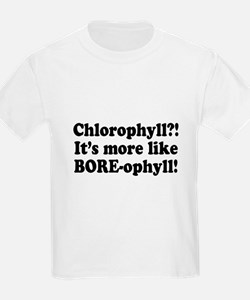 Chlorophyll? More like Bore-ophyll T-Shirt