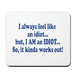 I AM an Idiot Mousepad