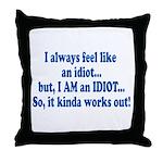 I AM an Idiot Throw Pillow