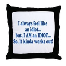 I AM an Idiot Throw Pillow