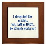 I AM an Idiot Framed Tile