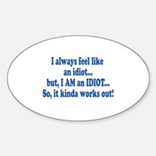 I AM an Idiot Oval Decal