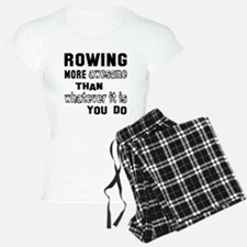 Rowing more awesome than wh Pajamas