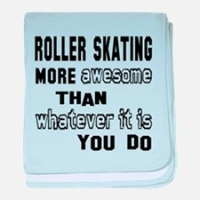 Roller Skating more awesome than what baby blanket