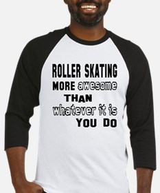 Roller Skating more awesome than w Baseball Jersey