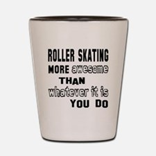Roller Skating more awesome than whatev Shot Glass