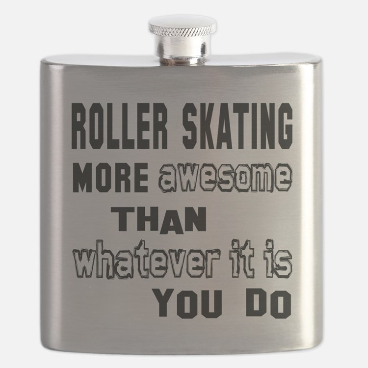 Roller Skating more awesome than whatever it Flask
