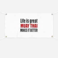 Muay Thai Martial Arts Makes Life Better Banner
