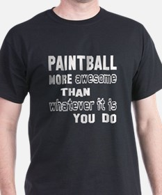 Paint Ball more awesome than whatever T-Shirt