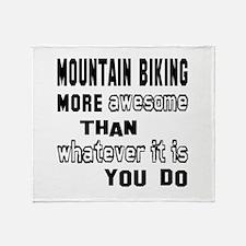 Mountain Biking more awesome than wh Throw Blanket