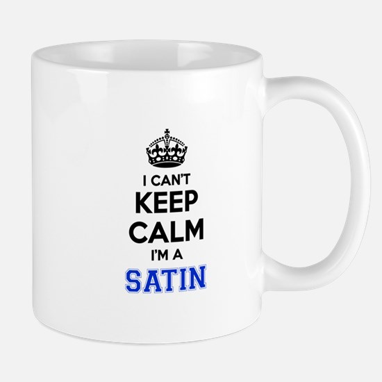 I can't keep calm Im SATIN Mugs