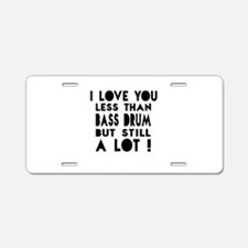 I Love You Less Than Bass d Aluminum License Plate
