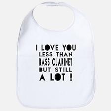 I Love You Less Than Bass Clarinet Bib