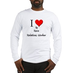 I Love My Race Relations Worker Long Sleeve T-Shir