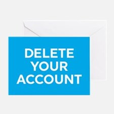 Delete Your Account Greeting Cards