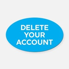 Delete Your Account Oval Car Magnet