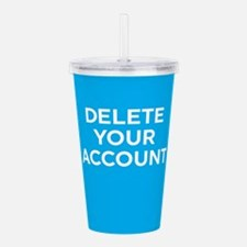 Delete Your Account Acrylic Double-wall Tumbler