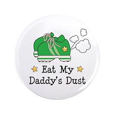 """Eat My Daddy's Dust Marathon 3.5"""" Button"""