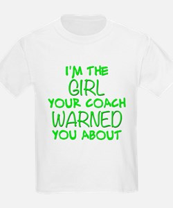 Im The Girl Your Coach Warned You About T-Shirt