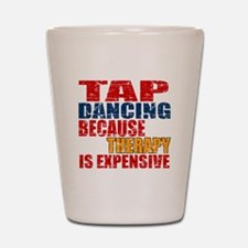 Tap dancing Because Therapy Is Expensiv Shot Glass