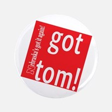 "Got Tom! 3.5"" Button"