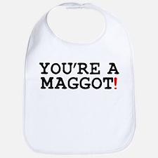 YOURE A MAGGOT! Bib