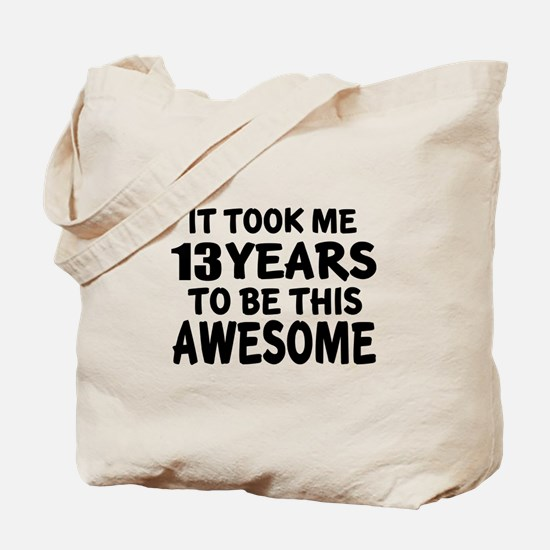 13 Years To Be This Awesome Tote Bag