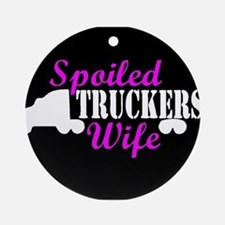 Spoiled Truckers Wife Round Ornament