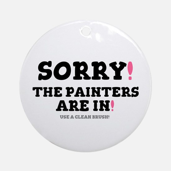 SORRY - THE PAINTERS ARE IN! Round Ornament
