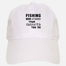 Fishing more awesome than whatever it is you d Baseball Baseball Cap