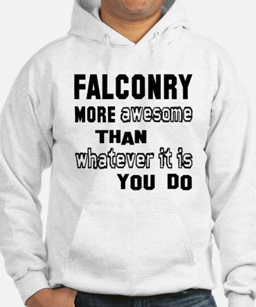 Falconry more awesome than whate Hoodie