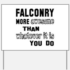 Falconry more awesome than whatever it i Yard Sign