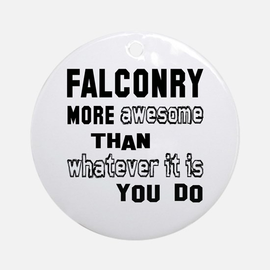 Falconry more awesome than whatever Round Ornament