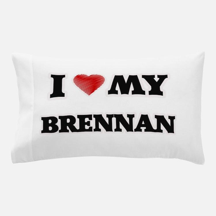 I love my Brennan Pillow Case