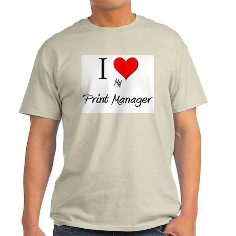 I Love My Print Manager Light T-Shirt