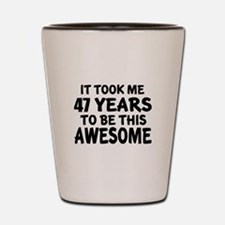 47 Years To Be This Awesome Shot Glass