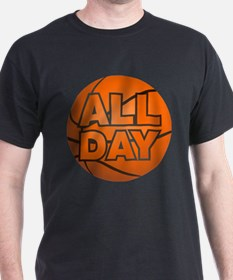 I can do this all day. Basketball that is. T-Shirt