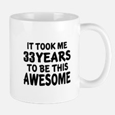 33 Years To Be This Awesome Mug