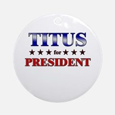 TITUS for president Ornament (Round)