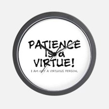 PATIENCE IS A VIRTUE.... Wall Clock