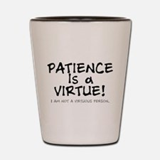 PATIENCE IS A VIRTUE.... Shot Glass