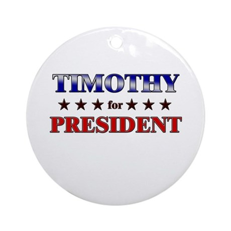 TIMOTHY for president Ornament (Round)