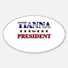 TIANNA for president Oval Decal