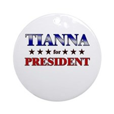 TIANNA for president Ornament (Round)