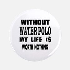 """Water Polo Is My Life 3.5"""" Button (100 pack)"""