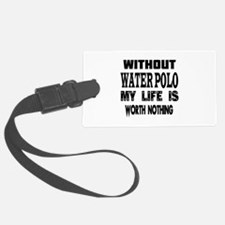 Water Polo Is My Life Luggage Tag
