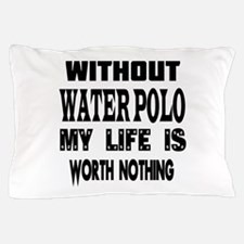 Water Polo Is My Life Pillow Case