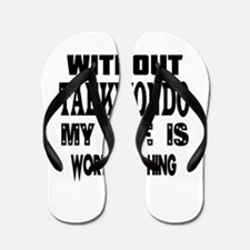 Taekwondo Is My Life Flip Flops
