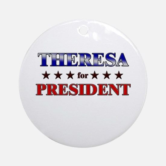 THERESA for president Ornament (Round)